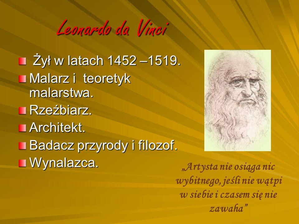 Leonardo da Vinci Żył w latach 1452 –1519.