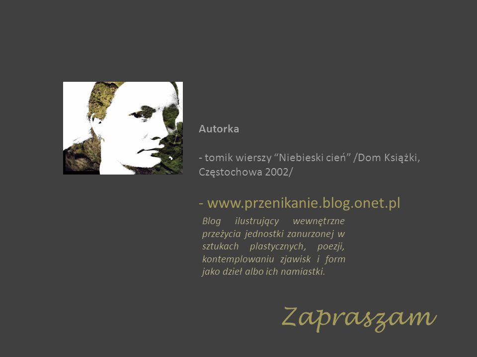 Zapraszam - www.przenikanie.blog.onet.pl Autorka
