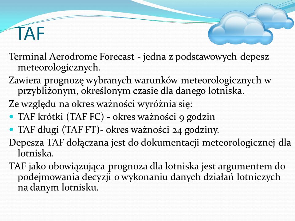 TAF Terminal Aerodrome Forecast - jedna z podstawowych depesz meteorologicznych.