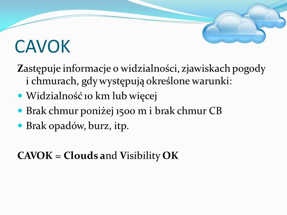 CAVOK Zastępuje informacje o widzialności, zjawiskach pogody i chmurach, gdy występują określone warunki: