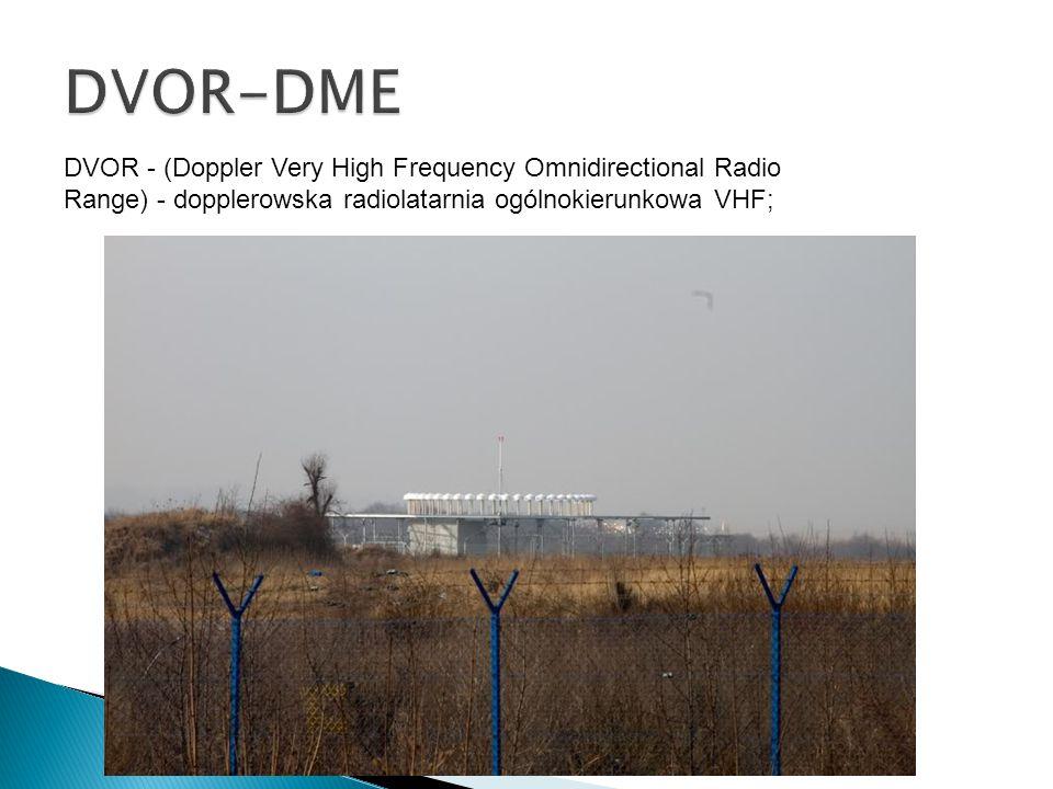 DVOR-DME DVOR - (Doppler Very High Frequency Omnidirectional Radio Range) - dopplerowska radiolatarnia ogólnokierunkowa VHF;