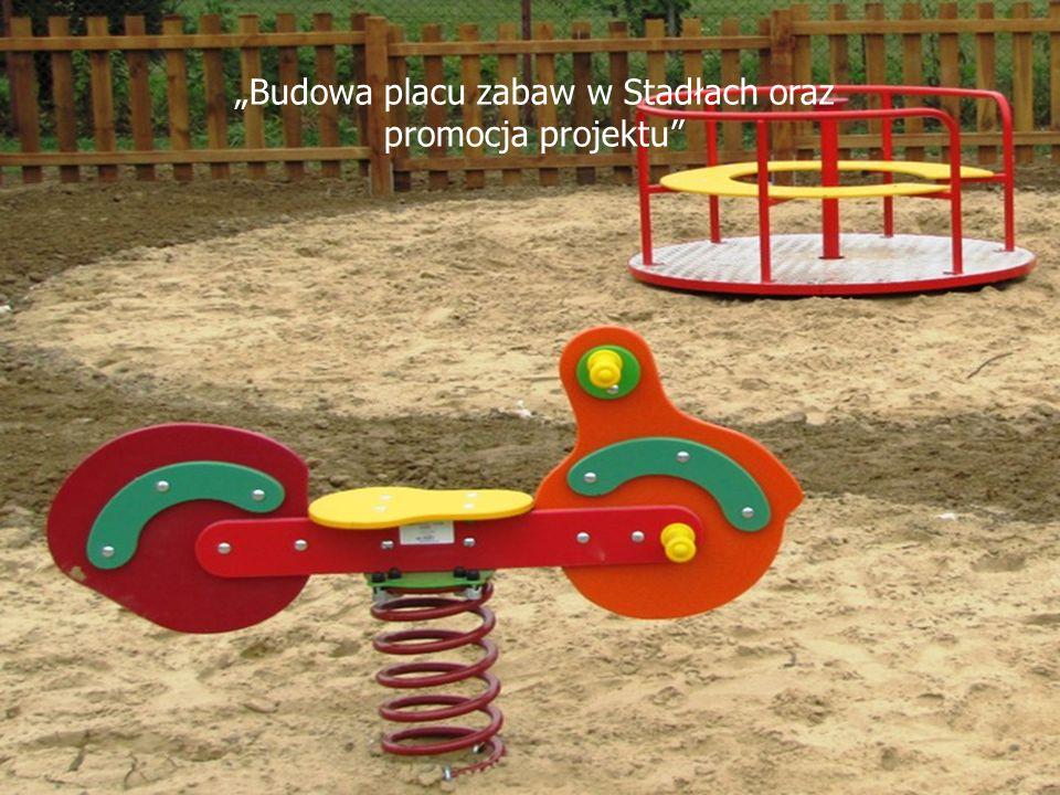 """""""Budowa placu zabaw w Stadłach oraz promocja projektu"""