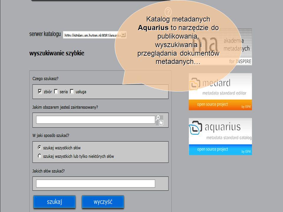 Katalog metadanych Aquarius to narzędzie do publikowania, wyszukiwania i przeglądania dokumentów metadanych…
