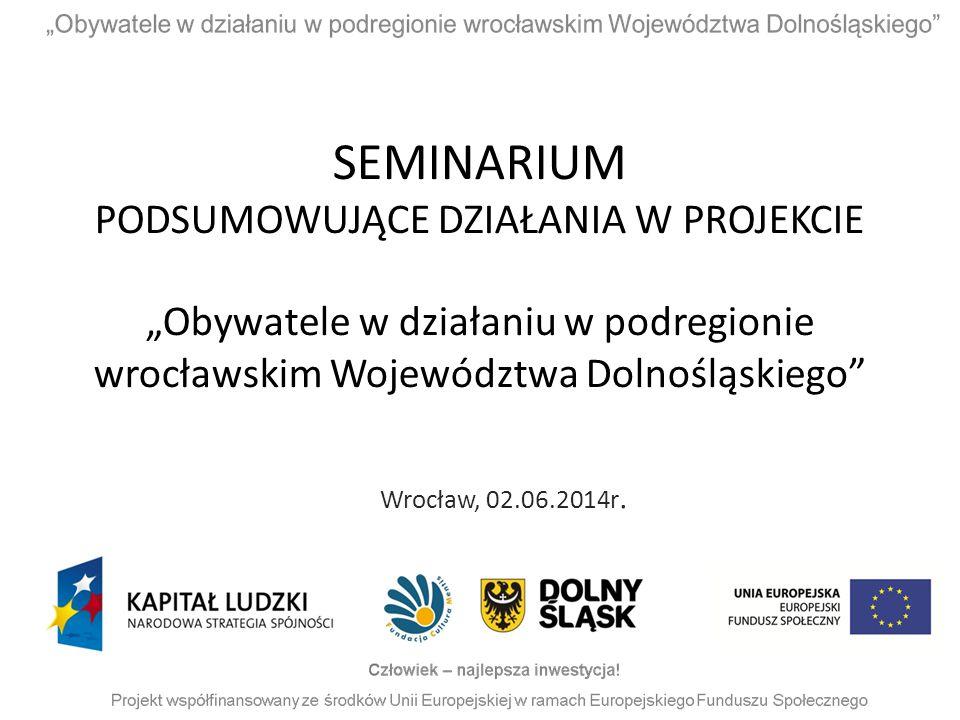 """SEMINARIUM PODSUMOWUJĄCE DZIAŁANIA W PROJEKCIE """"Obywatele w działaniu w podregionie wrocławskim Województwa Dolnośląskiego"""