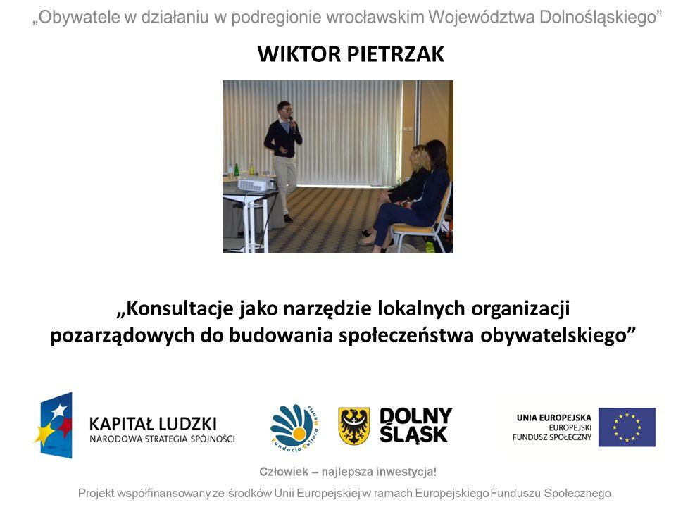 """WIKTOR PIETRZAK """"Konsultacje jako narzędzie lokalnych organizacji pozarządowych do budowania społeczeństwa obywatelskiego"""