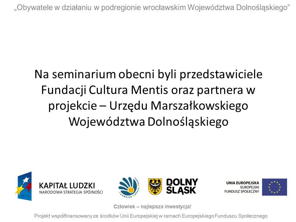 Na seminarium obecni byli przedstawiciele Fundacji Cultura Mentis oraz partnera w projekcie – Urzędu Marszałkowskiego Województwa Dolnośląskiego