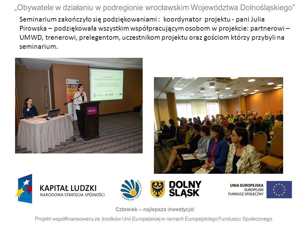 Seminarium zakończyło się podziękowaniami : koordynator projektu - pani Julia Pirowska – podziękowała wszystkim współpracującym osobom w projekcie: partnerowi – UMWD, trenerowi, prelegentom, uczestnikom projektu oraz gościom którzy przybyli na seminarium.