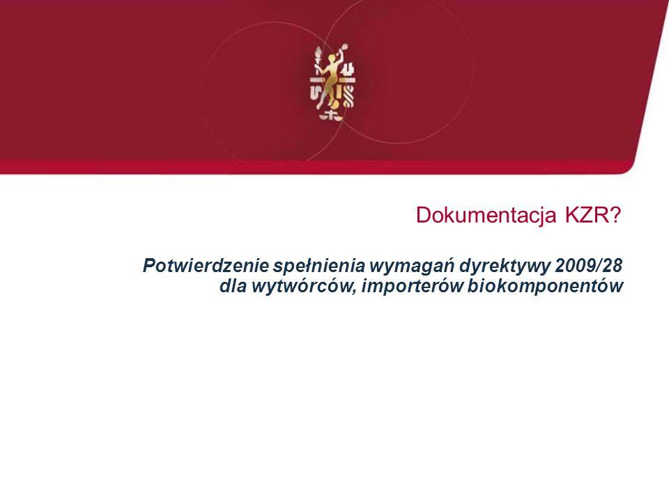 Dokumentacja KZR Potwierdzenie spełnienia wymagań dyrektywy 2009/28 dla wytwórców, importerów biokomponentów.