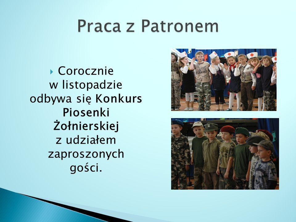 Praca z Patronem Corocznie w listopadzie odbywa się Konkurs Piosenki Żołnierskiej z udziałem zaproszonych gości.