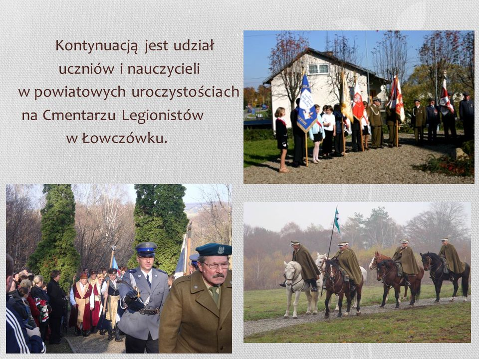 Kontynuacją jest udział uczniów i nauczycieli w powiatowych uroczystościach na Cmentarzu Legionistów w Łowczówku.