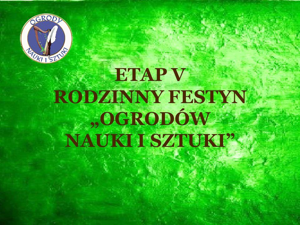 """ETAP V RODZINNY FESTYN """"OGRODÓW NAUKI I SZTUKI"""