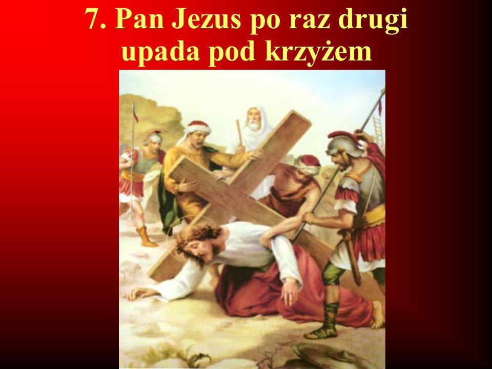 7. Pan Jezus po raz drugi upada pod krzyżem