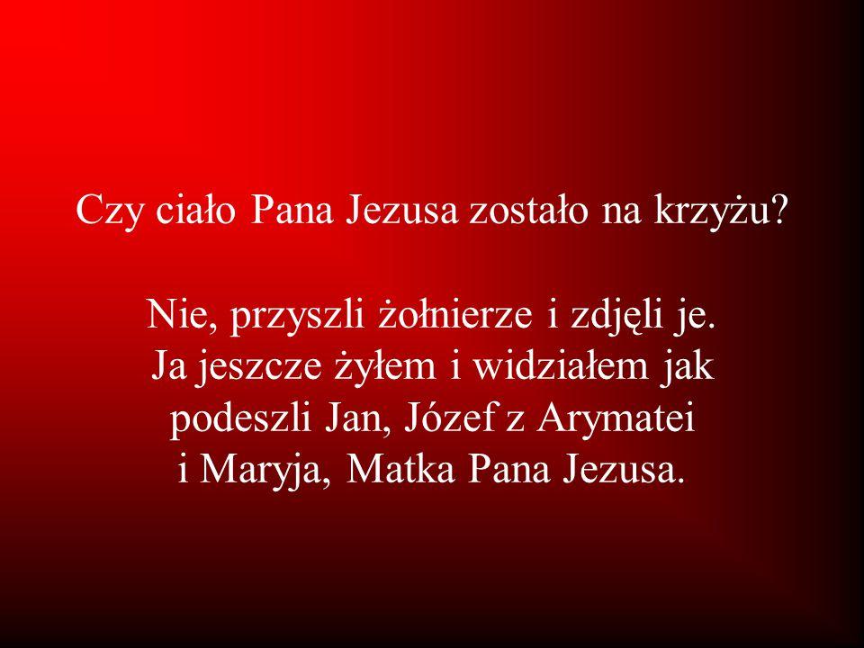 Czy ciało Pana Jezusa zostało na krzyżu