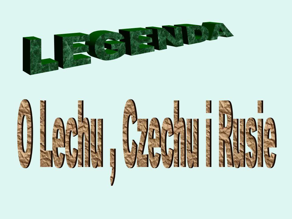 LEGENDA O Lechu , Czechu i Rusie