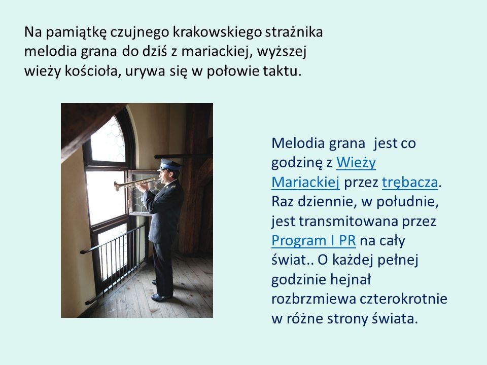 Na pamiątkę czujnego krakowskiego strażnika melodia grana do dziś z mariackiej, wyższej wieży kościoła, urywa się w połowie taktu.