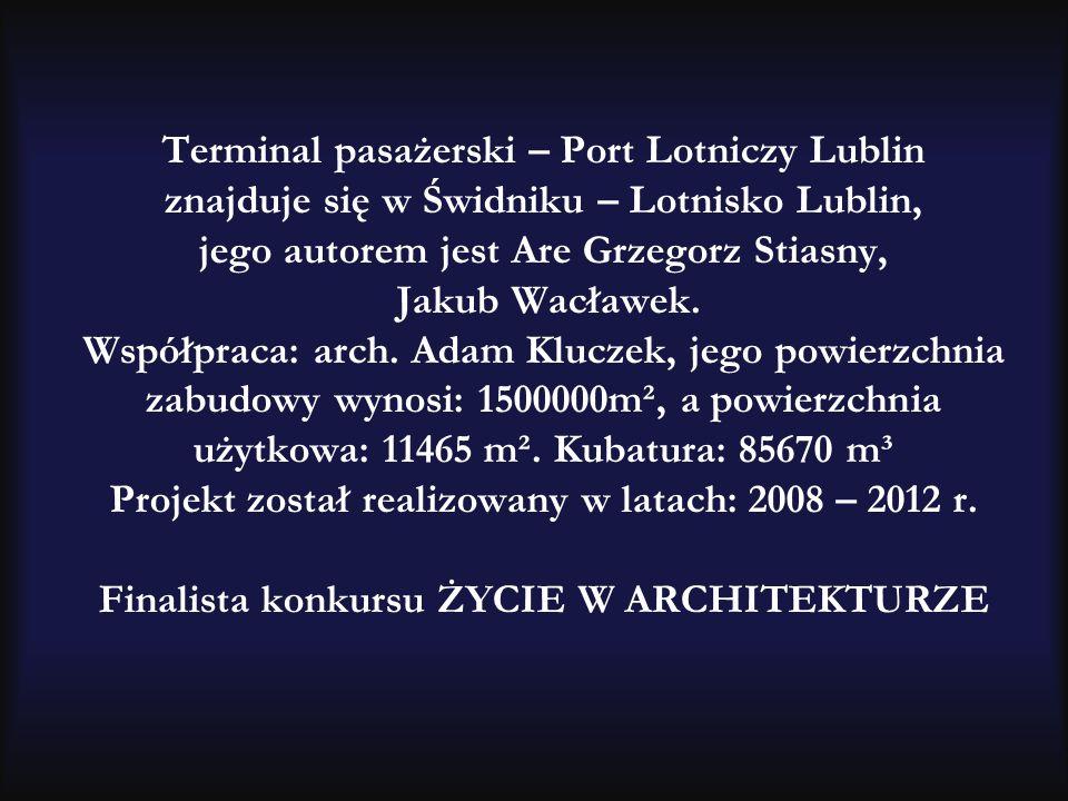 Terminal pasażerski – Port Lotniczy Lublin znajduje się w Świdniku – Lotnisko Lublin, jego autorem jest Are Grzegorz Stiasny, Jakub Wacławek.