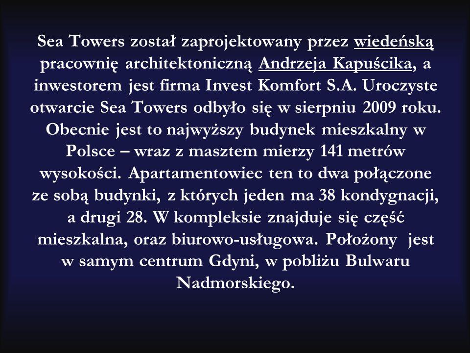 Sea Towers został zaprojektowany przez wiedeńską pracownię architektoniczną Andrzeja Kapuścika, a inwestorem jest firma Invest Komfort S.A.