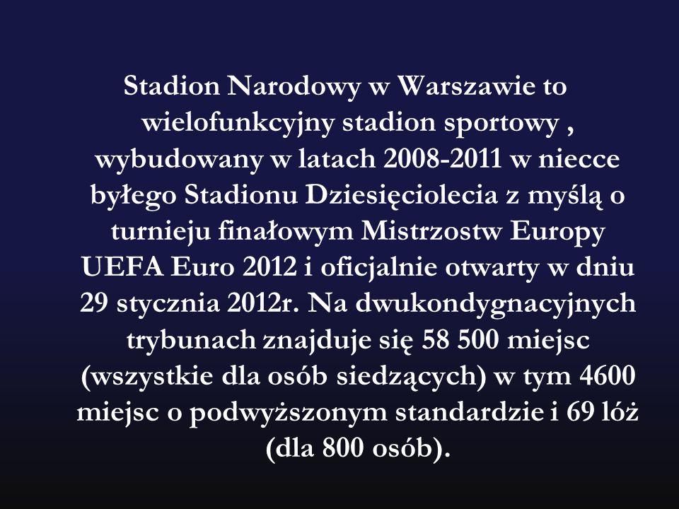 Stadion Narodowy w Warszawie to wielofunkcyjny stadion sportowy , wybudowany w latach 2008-2011 w niecce byłego Stadionu Dziesięciolecia z myślą o turnieju finałowym Mistrzostw Europy UEFA Euro 2012 i oficjalnie otwarty w dniu 29 stycznia 2012r.
