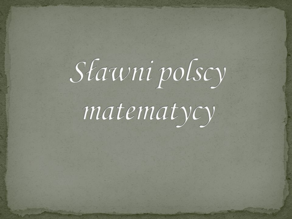 Sławni polscy matematycy