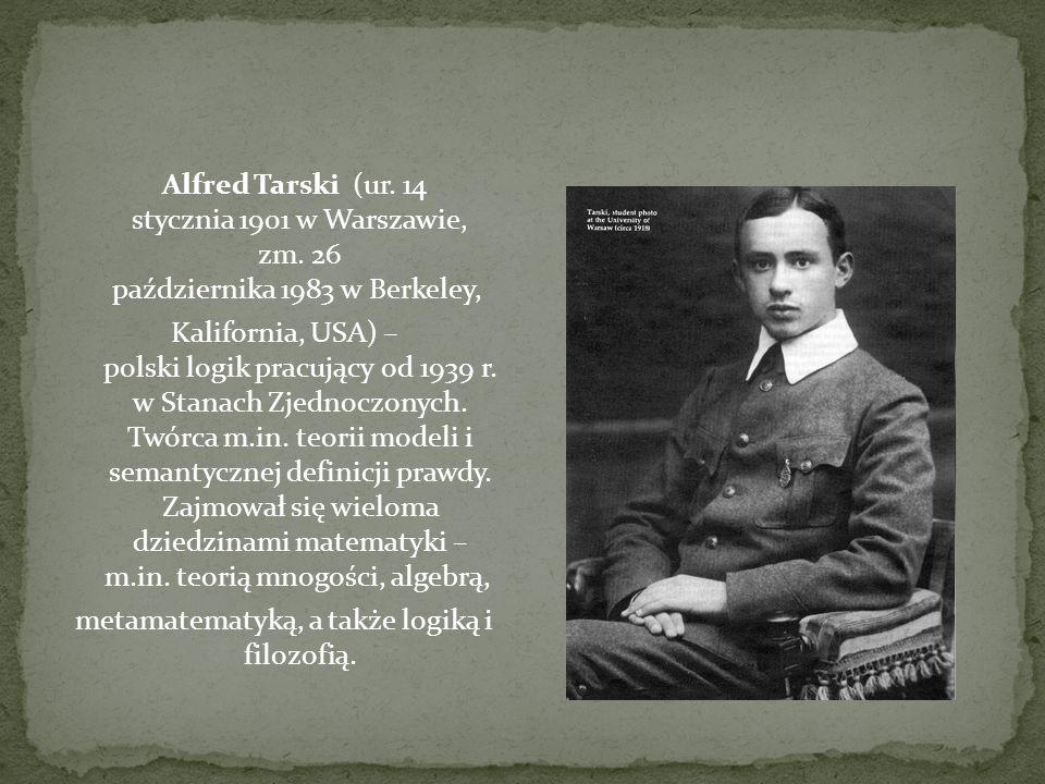 Alfred Tarski (ur. 14 stycznia 1901 w Warszawie, zm