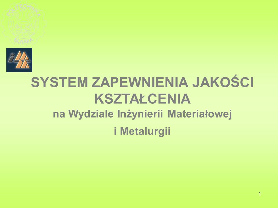 SYSTEM ZAPEWNIENIA JAKOŚCI KSZTAŁCENIA na Wydziale Inżynierii Materiałowej i Metalurgii