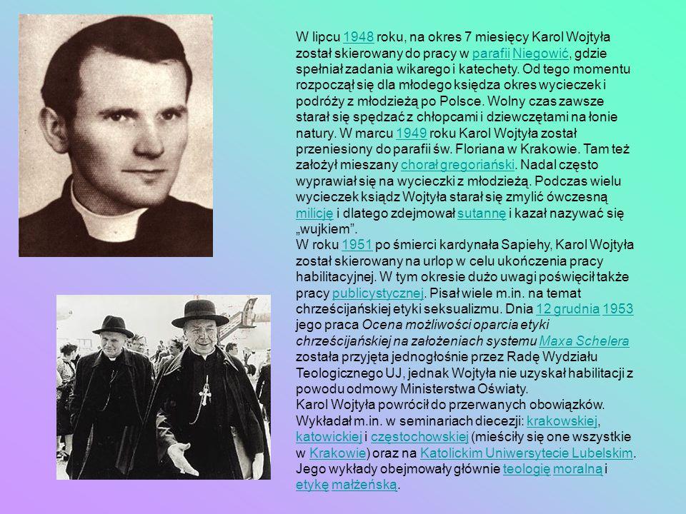 """W lipcu 1948 roku, na okres 7 miesięcy Karol Wojtyła został skierowany do pracy w parafii Niegowić, gdzie spełniał zadania wikarego i katechety. Od tego momentu rozpoczął się dla młodego księdza okres wycieczek i podróży z młodzieżą po Polsce. Wolny czas zawsze starał się spędzać z chłopcami i dziewczętami na łonie natury. W marcu 1949 roku Karol Wojtyła został przeniesiony do parafii św. Floriana w Krakowie. Tam też założył mieszany chorał gregoriański. Nadal często wyprawiał się na wycieczki z młodzieżą. Podczas wielu wycieczek ksiądz Wojtyła starał się zmylić ówczesną milicję i dlatego zdejmował sutannę i kazał nazywać się """"wujkiem ."""