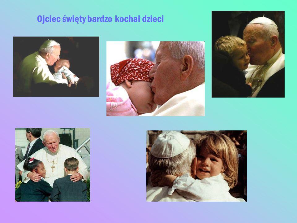 Ojciec święty bardzo kochał dzieci