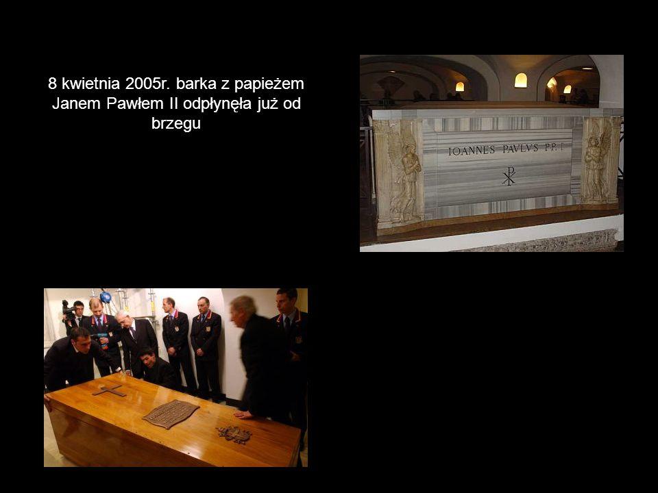 8 kwietnia 2005r. barka z papieżem