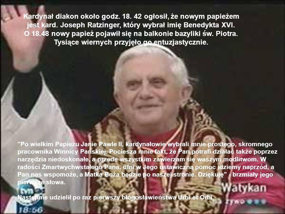 Kardynał diakon około godz. 18. 42 ogłosił, że nowym papieżem jest kard. Joseph Ratzinger, który wybrał imię Benedykta XVI.