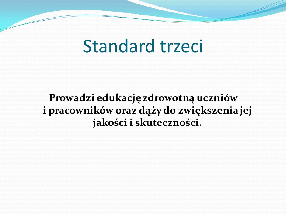 Standard trzeci Prowadzi edukację zdrowotną uczniów i pracowników oraz dąży do zwiększenia jej jakości i skuteczności.