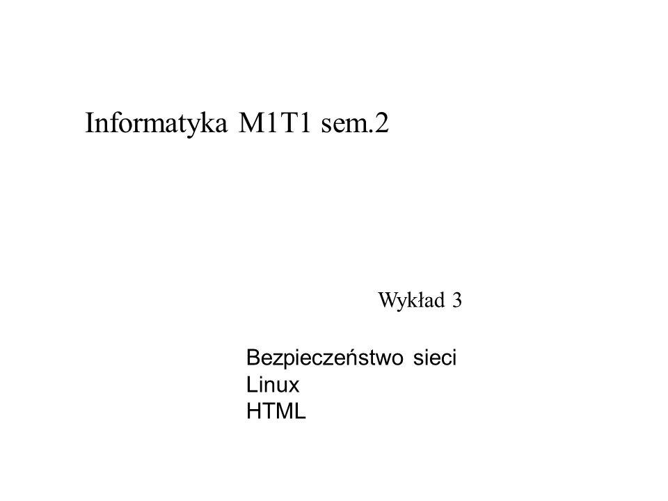 Informatyka M1T1 sem.2 Wykład 3 Bezpieczeństwo sieci Linux HTML