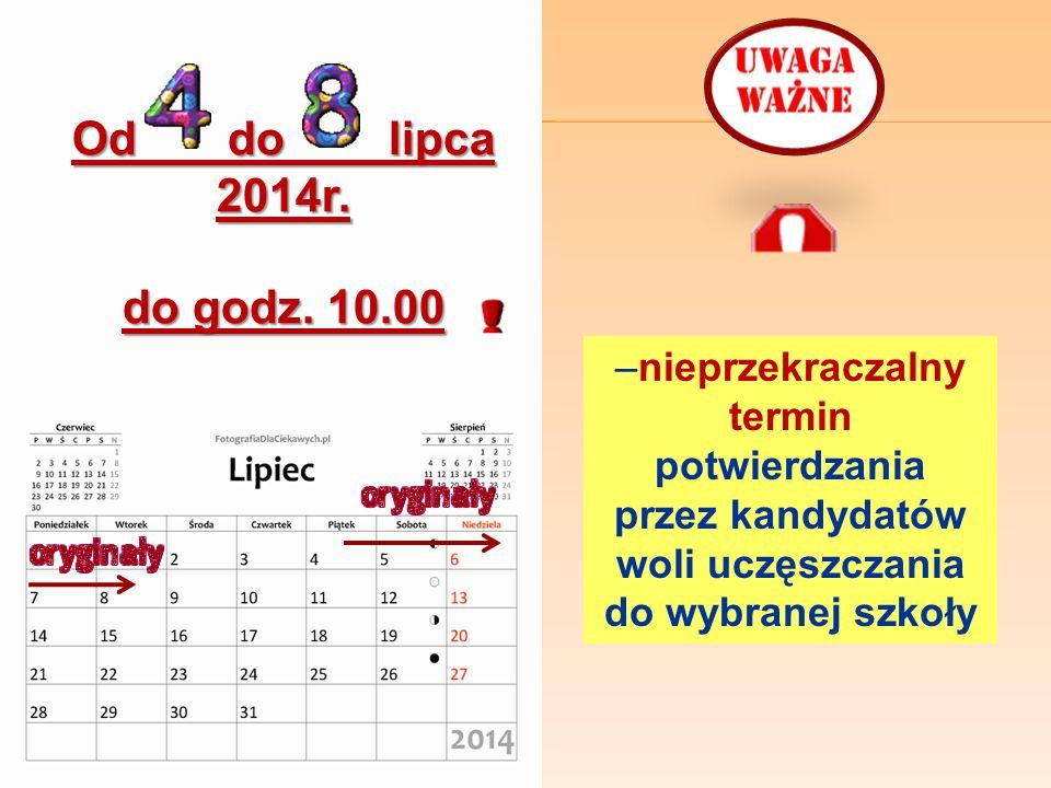 Od do lipca 2014r. do godz. 10.00. –nieprzekraczalny termin potwierdzania.
