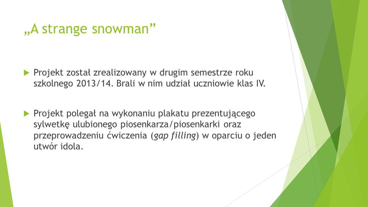 """""""A strange snowman Projekt został zrealizowany w drugim semestrze roku szkolnego 2013/14. Brali w nim udział uczniowie klas IV."""