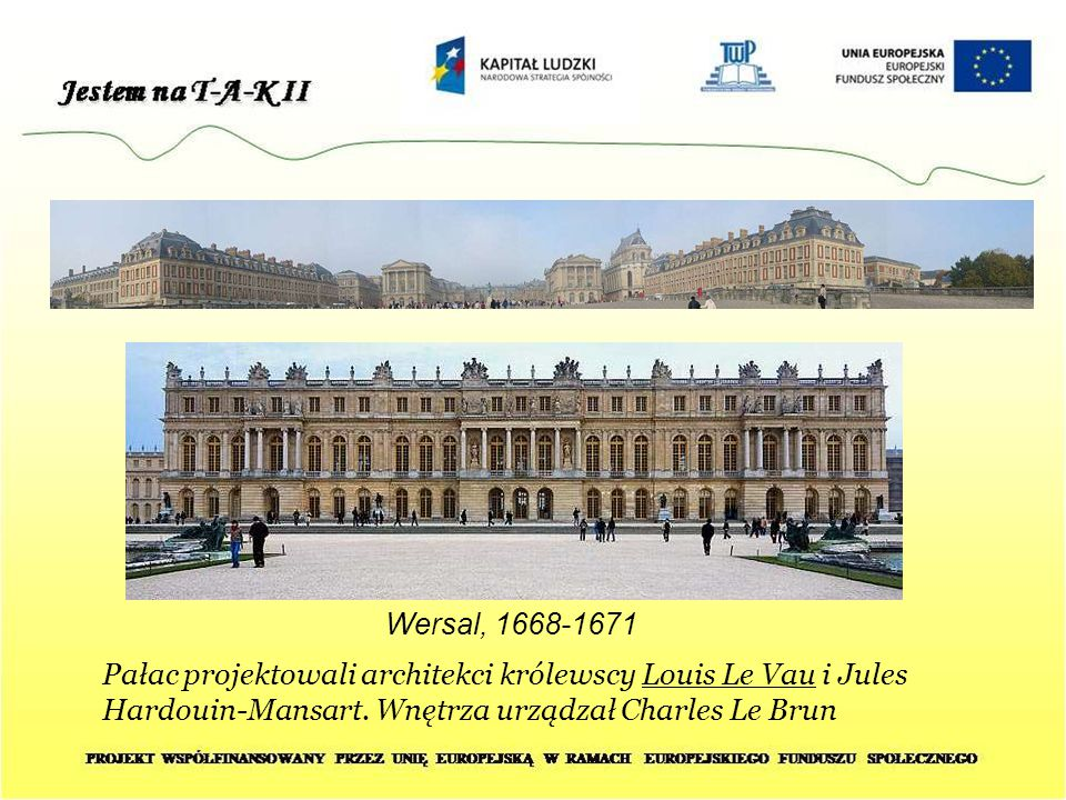 Wersal, 1668-1671 Pałac projektowali architekci królewscy Louis Le Vau i Jules Hardouin-Mansart.