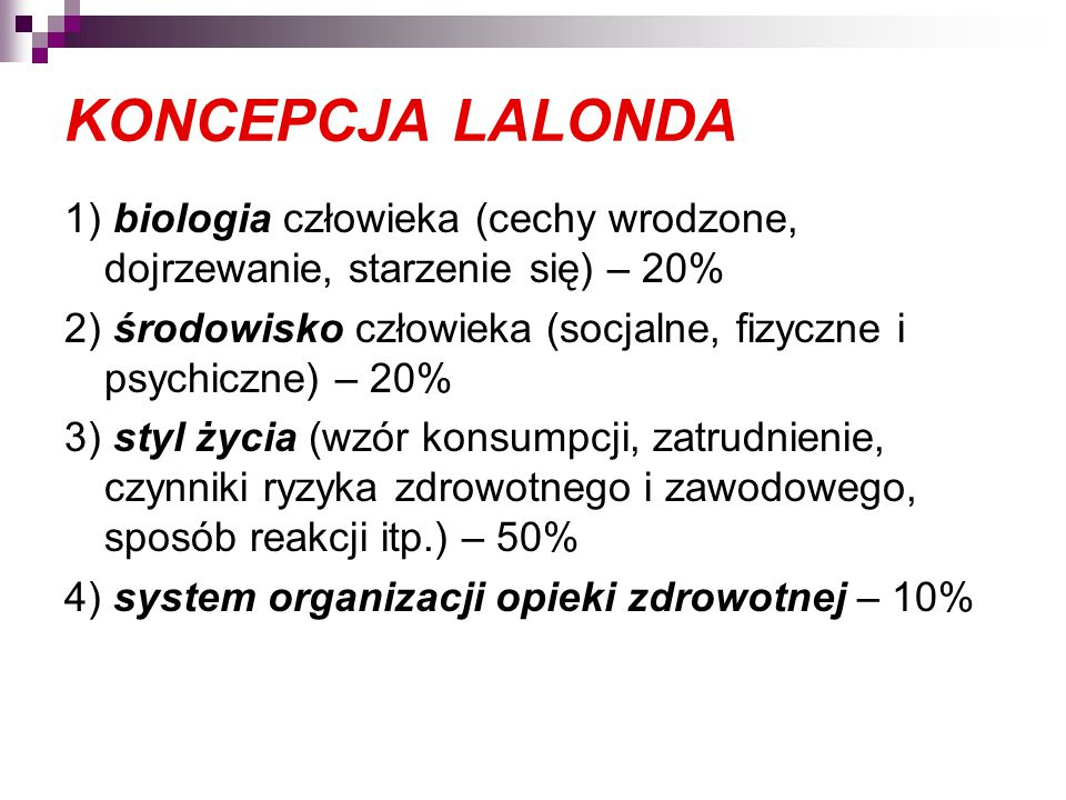 KONCEPCJA LALONDA 1) biologia człowieka (cechy wrodzone, dojrzewanie, starzenie się) – 20%