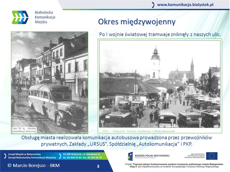 Okres międzywojenny Po I wojnie światowej tramwaje zniknęły z naszych ulic.