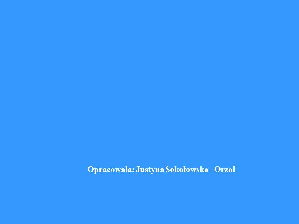 Opracowała: Justyna Sokołowska - Orzoł