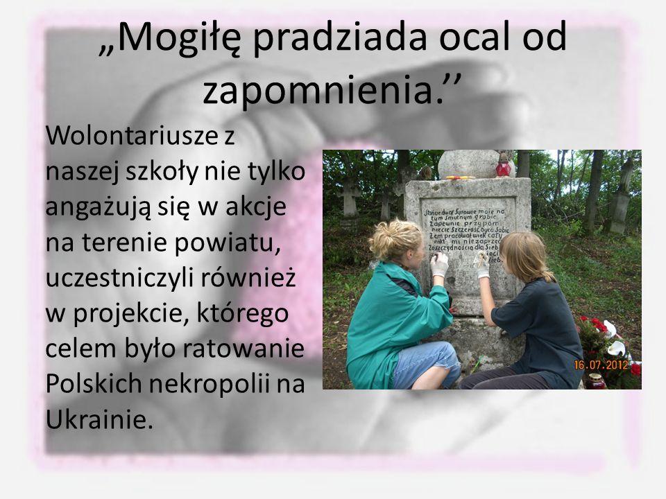 """""""Mogiłę pradziada ocal od zapomnienia.''"""