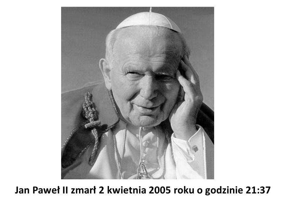 Jan Paweł II zmarł 2 kwietnia 2005 roku o godzinie 21:37