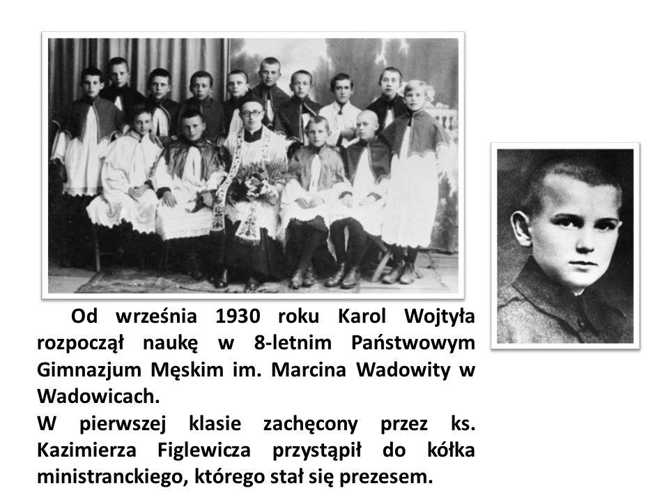 Od września 1930 roku Karol Wojtyła rozpoczął naukę w 8-letnim Państwowym Gimnazjum Męskim im. Marcina Wadowity w Wadowicach.