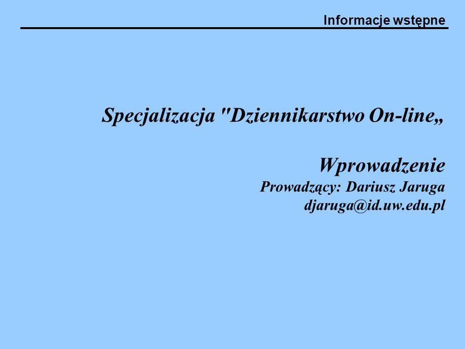 """Specjalizacja Dziennikarstwo On-line"""" Wprowadzenie Prowadzący: Dariusz Jaruga djaruga@id.uw.edu.pl"""