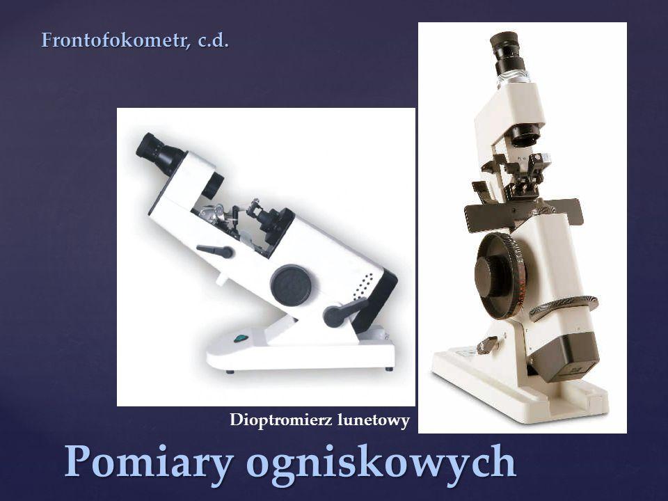 Frontofokometr, c.d. Dioptromierz lunetowy Pomiary ogniskowych