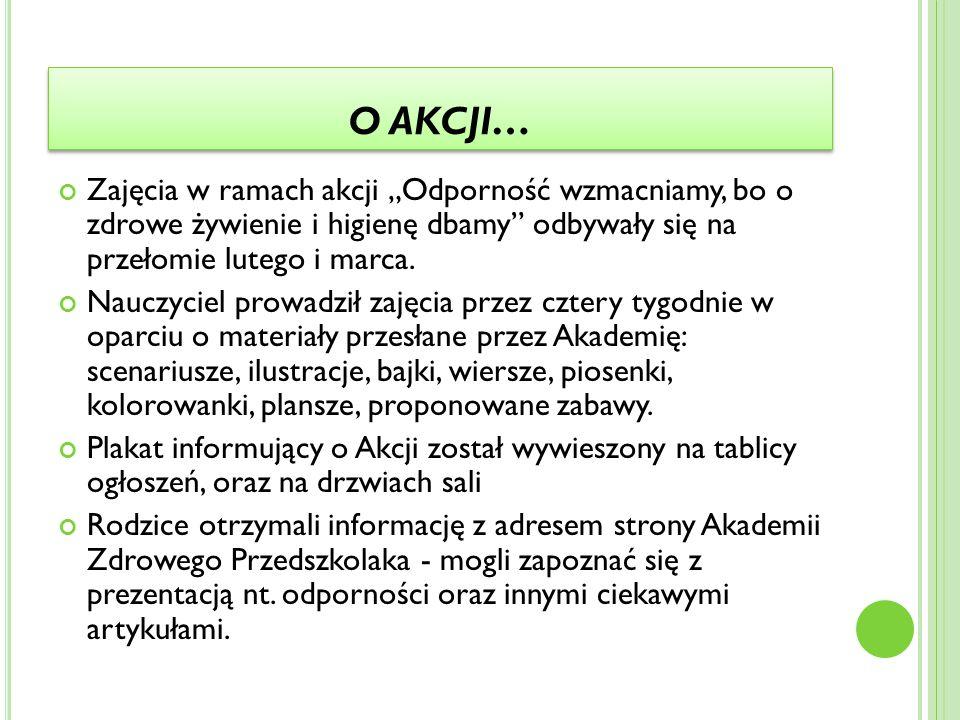 """O AKCJI… Zajęcia w ramach akcji """"Odporność wzmacniamy, bo o zdrowe żywienie i higienę dbamy odbywały się na przełomie lutego i marca."""