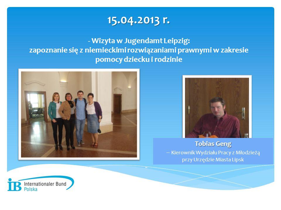 15.04.2013 r. - Wizyta w Jugendamt Leipzig: zapoznanie się z niemieckimi rozwiązaniami prawnymi w zakresie pomocy dziecku i rodzinie.