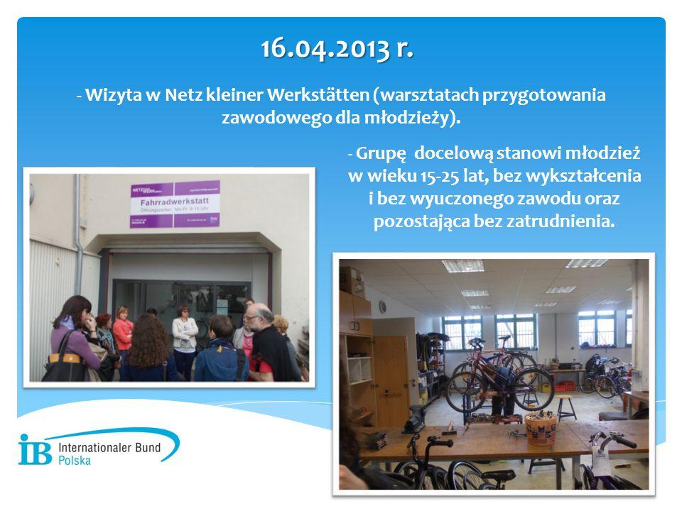 16.04.2013 r. - Wizyta w Netz kleiner Werkstätten (warsztatach przygotowania zawodowego dla młodzieży).