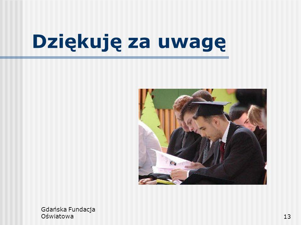 Dziękuję za uwagę Gdańska Fundacja Oświatowa