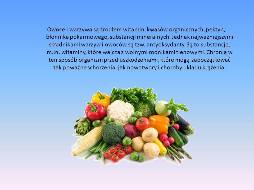 Owoce i warzywa są źródłem witamin, kwasów organicznych, pektyn, błonnika pokarmowego, substancji mineralnych.