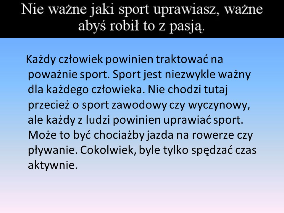 Każdy człowiek powinien traktować na poważnie sport