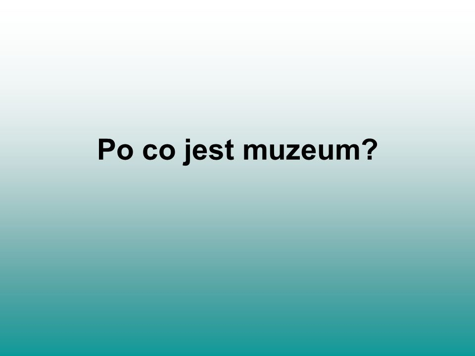 Po co jest muzeum