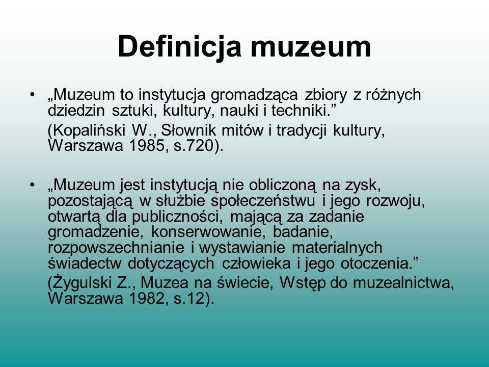 """Definicja muzeum """"Muzeum to instytucja gromadząca zbiory z różnych dziedzin sztuki, kultury, nauki i techniki."""